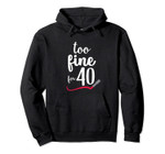 Too Fine For 40 Fabulous Forty Women's Birthday Graphic Pullover Hoodie, T-Shirt, Sweatshirt, Tank Top