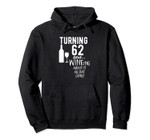 62nd Birthday Gift: Turning 62 and... WINEing About It! Pullover Hoodie, T-Shirt, Sweatshirt, Tank Top