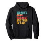 World's Best Okayest Brother-in-law ACY017b Pullover Hoodie, T-Shirt, Sweatshirt, Tank Top