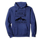 Cute That's What I Do I Hike And I Know Things Gift Pullover Hoodie, T-Shirt, Sweatshirt, Tank Top