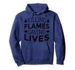 Fireman Gifts for Firefighters - Killing Flames Saving Lives Pullover Hoodie, T-Shirt, Sweatshirt, Tank Top