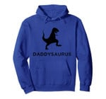 Daddysaurus T-Rex Dinosaur Funny Father's Day Dad Gifts Pullover Hoodie, T-Shirt, Sweatshirt, Tank Top