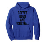 Coffee Dogs And Volleyball Funny Sports And Dog Lover Gift Pullover Hoodie, T-Shirt, Sweatshirt, Tank Top