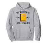 My Weekend Is All Booked Funny Literary Gift Pullover Hoodie, T-Shirt, Sweatshirt, Tank Top