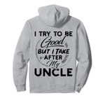 I Try To Be Good But I Take After My Uncle Funny Gift Pullover Hoodie, T-Shirt, Sweatshirt, Tank Top