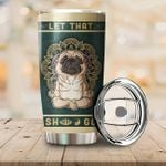 LIMITED EDITION – For Dog Lovers- Pug Tumbler 10134A