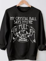My Crystal Ball Says You're Full Of Shit Print Long Sleeve Sweatshirt