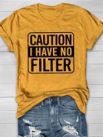 Caution I Have No Filter Print Short Sleeve T-shirt