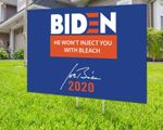 Biden He Won't Inject You With Bleach Signature Printed Yard Sign