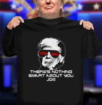 There's Nothing Smart About You Joe Donald Trump Wears Glasses Debate Election 2020 T-Shirt