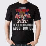 There's Nothing Smart About You Joe Re Elect Donald Trump Debate Election 2020 T-Shirt