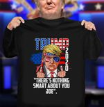 There's Nothing Smart About You Joe Donald Trump Wears American Glasses Debate Election 2020 T-Shirt