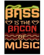 Bass Is The Bacon Of Music Trending For Music Instrument Lovers Vertical Poster