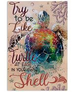 Try To Be Like A Turtle At Ease In Your Own Shell Vertical Poster