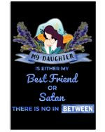 My Daughter Is Either My Best Friend Or Satan There Is No In Between Vertical Poster