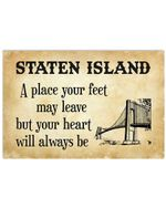 A Place Your Feet May Be Leave But Your Heart For Staten Island Lovers Horizontal Poster