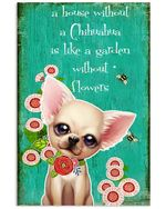 A House Without A Chihuahua Is Like A Garden Without Flowers Vertical Poster