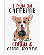 I Run On Caffeine Corgis And Cuss Worlds Vertical Poster