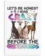Let's Be Honest I Was Crazy Before The Greyhounds Trending Vertical Poster