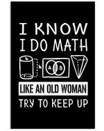 I Know I Do Math Like An Old Woman Try To Keep Up Custom Design Gifts Vertical Poster