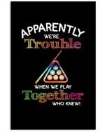 Apparently We're Trouble When We Play Together Who Knew Trending Vertical Poster
