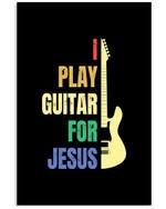 I Play Guitar For Jesus Trending Gift For Guitar Lovers Vertical Poster