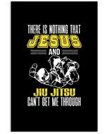 There Is Nothing That Jesus And Jiu Jitsu Can't Get Me Through Vertical Poster