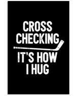 Hockey Cross Checking It's How I Hug Custom Design For Sport Lovers Vertical Poster