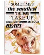 Somtimes The Smallest Things Take Up The Most Room In Your Heart Funny Pitbull Vertical Poster