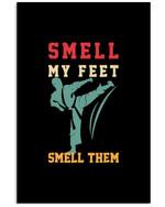 Smell My Feet Smell Them Custom Design For Taekwondo Lovers Vertical Poster