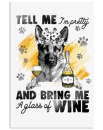 Tell Me I'm Pretty And Bring Me A Glass Of Wine German Shepherd Vertical Poster