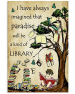 Librarian I Have Always Imgined Paradise Will Be Kind Of A Library Vertical Poster
