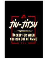 Jiu Jitsu Backup For When You Run Out Of Ammo Trending Vertical Poster