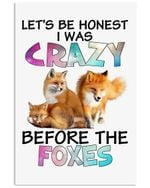 Let's Be Honest Crazy Before The Foxes Great Gift For Dog Lovers Vertical Poster