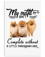 My Outfit Isn't Complete Without Pomeranian Hair Vertical Poster