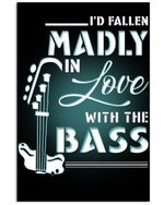 I'd Fallen Madly In Love With The Bass Trending For Music Instrument Lovers Vertical Poster