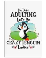 I'm Done Adulting Let's Be Crazy Penguin Ladies Trending Vertical Poster