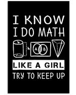 I Know I Do Math Like A Girl Try To Keep Up Custom Design Gifts Vertical Poster