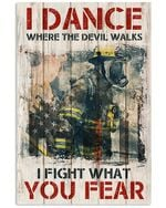 I Dance Where The Devil Walks I Fight What You Fear Firefighter Vertical Poster