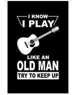 I Know I Play Like An Old Man Try To Keep Up For Music Instrument Lovers Vertical Poster
