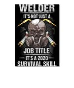 Welder It's Not Just A Job Title It's A 2020 Survival Skill Peel & Stick Poster
