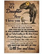 To My Daughter Life Gave Me The Gift Of You Gifts From Mom Vertical Poster