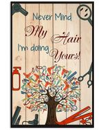 Never Mind My Hair I'm Doing Yours Unique Custom Design Vertical Poster