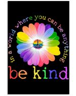 Be Kind In The World Where You Can Be Anything Perfect Gift For Friends Vertical Poster