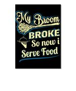 My Broom Broke So Now I Serve Food Graphic Design Gift For Friends Peel & Stick Poster