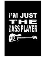 I'm Just The Bass Player Custom Design For Music Instrument Lovers Vertical Poster
