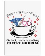 Here My Cup Of Care There Is Nothing Except Nursing Gift For Nurse Vertical Poster