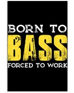 Born To Bass Forced To Work Trending For Music Instrument Lovers Vertical Poster