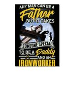 Any Man Can Be A Father Someone Special To Be A Daddy And An Ironworker Peel & Stick Poster