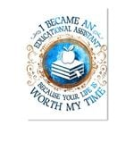 I Became An Education Assistant Because Your Life Is Worth My Time Peel & Stick Poster
